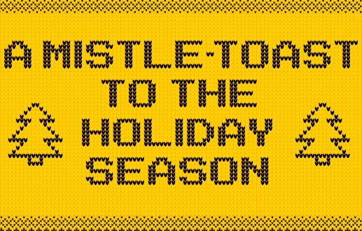 A Mistle-toast to the holiday season